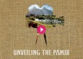Unveiling the Pamir: A Film Project about The Silk Road's Hidden Gem
